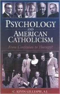 Psychology and American Catholicism: From Confession to Therapy? - C.Kevin Gillespie