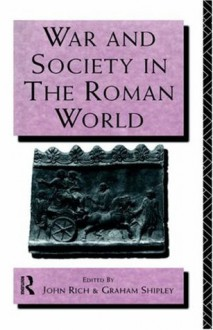 War and Society in the Roman World (Leicester-Nottingham Studies in Ancient Society) - Dr John Rich, John Rich, Graham Shipley
