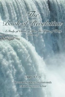 The Book of Revelation: A Study of Christ in You, the Hope of Glory (Volume 2) - Audrey T. Drummonds