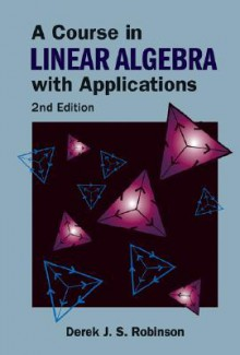 A Course in Linear Algebra with Applications - Derek J. S. Robinson