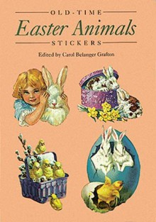 Old-Time Easter Animals Stickers: 25 Pressure-Sensitive Designs - Carol Belanger-Grafton
