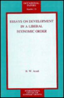 Essays on Development in a Liberal Economic Order - H.W. Arndt