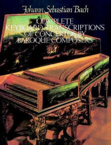 Complete Keyboard Transcriptions of Concertos by Baroque Composers - Various, Johann Sebastian Bach