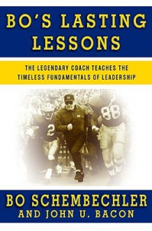 Bo's Lasting Lessons: The Legendary Coach Teaches the Timeless Fundamentals of Leadership - Bo Schembechler, John U. Bacon