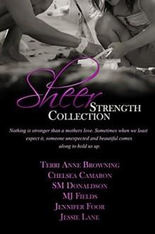 Sheer Strength Collection - Jennifer Foor, Terri Anne Browning, Chelsea Camaron, SM Donaldson, MJ Fields, Jessie Lane