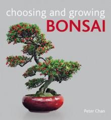 Choosing and Growing Bonsai - Peter Chan
