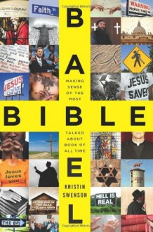 Bible Babel: Making Sense of the Most Talked About Book of All Time - Kristin Swenson