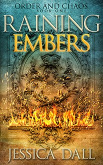 Raining Embers (Order and Chaos Book 1) - Jessica Dall