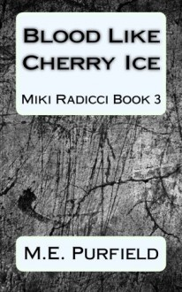 Blood Like Cherry Ice: Miki Radicci Book 3 (Volume 3) - M.E. Purfield