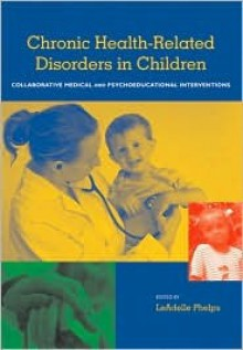Health-Related Disorders in Children and Adolescents: A Guidebook for Understanding and Educating - Leadelle Phelps