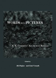 Words Into Pictures: E. E. Cummings Art Across Borders - Zeno Vernyik, Jiri Flajsar, Jir Flajar