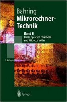Mikrorechner-Technik: Band II Busse, Speicher, Peripherie Und Mikrocontroller - Helmut Bdhring