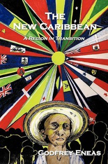 The New Caribbean: A Region in Transition - Godfrey Eneas