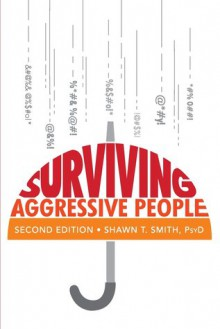 Surviving Aggressive People: Practical Violence Prevention Skills for the Workplace and the Street - Shawn T. Smith