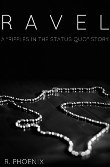 Ravel: A Ripples in the Status Quo Story - R. Phoenix