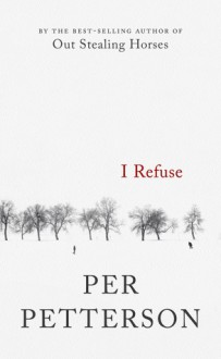 I Refuse: A Novel - Per Petterson, Don Bartlett