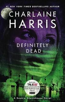 Definitely Dead: A Sookie Stackhouse Novel - Charlaine Harris