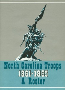 North Carolina Troops, 1861-1865: A Roster (Volume IV: Infantry, 4th-8th Regiments) - Weymouth T. Jordan, Jr., and Louis H. Manarin