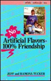 No Artificial Flavors: 100 Friendship Realistic Devotions (Realistic Devotions for Teens) - Jeff Tucker, Ramona Tucker