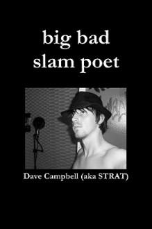 big bad slam poet - Dave Campbell