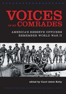 Voices of My Comrades: America's Reserve Officers Remember World War II - Carol Adele Kelly