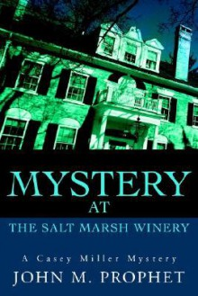 Mystery at the Salt Marsh Winery: A Casey Miller Mystery - John M. Prophet