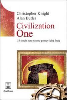 Civilization one. Il mondo non è come pensavi che fosse - Christopher Knight, Alan Butler, S. Di Giovanni