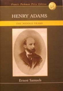 Henry Adams: The Middle Years - Ernest Samuels