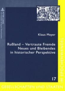 Russland - Vertraute Fremde: Neues Und Bleibendes in Historischer Perspektive Ausgewaehlte Beitraege Von Klaus Meyer - Klaus Meyer