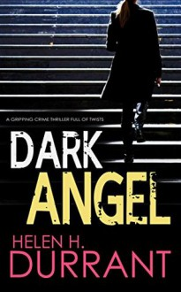DARK ANGEL a gripping crime thriller full of twists - HELEN H. DURRANT