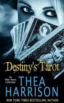 Destiny's Tarot: An Elder Races Collection - Thea Harrison,Sophie Eastlake