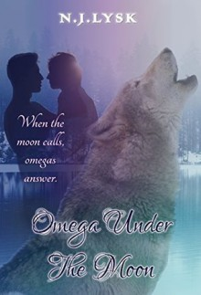Omega Under The Moon: M/M/M Alpha/Omega/Alpha Romance - N.J. Lysk