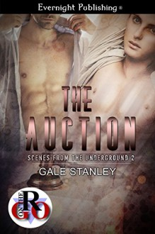 The Auction (Scenes from the Underground Book 2) - Gale Stanley