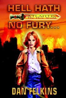 Hell Hath No Fury...: Book One of Atlantis: The New World - Dan Felkins