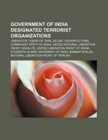 Government of India Designated Terrorist Organizations: Liberation Tigers of Tamil Eelam, Lashkar-E-Taiba, Communist Party of India - Source Wikipedia