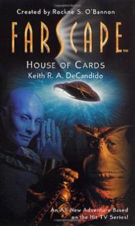 Farscape: House of Cards - Keith R.A. DeCandido,Rockne S. O'Bannon