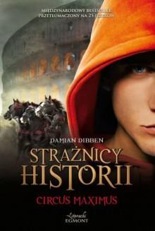 Circus Maximus. Strażnicy historii - Dibben Damian