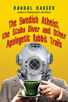 The Swedish Atheist, the Scuba Diver and Other Apologetic Rabbit Trails - Randal Rauser