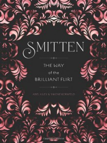 Smitten: The Way of the Brilliant Flirt - Ariel Kiley;Simone Kornfeld