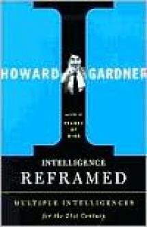 Intelligence Reframed: Multiple Intelligences for the 21st Century - Howard Gardner
