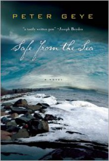 Safe from the Sea - Peter Geye