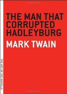 The Man that Corrupted Hadleyburg (The Art of the Novella) - Mark Twain