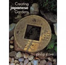 Creating Japanese Gardens - Philip Cave, Geoffrey Jellicoe