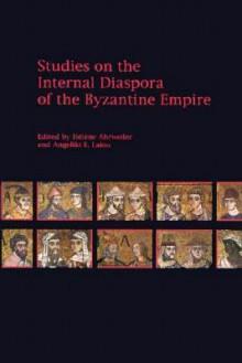 Studies on the Internal Diaspora of the Byzantine Empire - Hélène Glykatzi-Ahrweiler