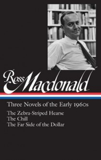 Three Novels of the Early 1960s: The Zebra-Striped Hearse / The Chill / The Far Side of the Dollar - Ross Macdonald