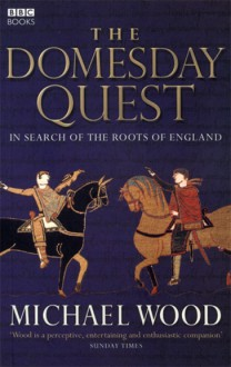 The Domesday Quest: In search of the Roots of England - Michael Wood