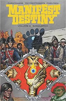 Manifest Destiny Volume 4: Sasquatch - Chris Dingess