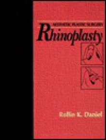 Aesthetic Plastic Surgery: Rhinoplasty - Rollin K. Daniel