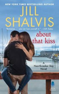 About That Kiss: A Heartbreaker Bay Novel - Jill Shalvis