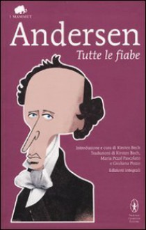 Tutte le fiabe. Ediz. integrale - H. Christian Andersen, K. Bech